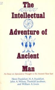 The Intellectuel Adventure of Ancient Man An Essay on Speculative Thought in the Ancient Near East