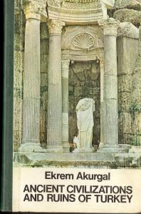 Ancient Civilizations and Ruins of Turkey From prehistoric times until the end of the roman empire